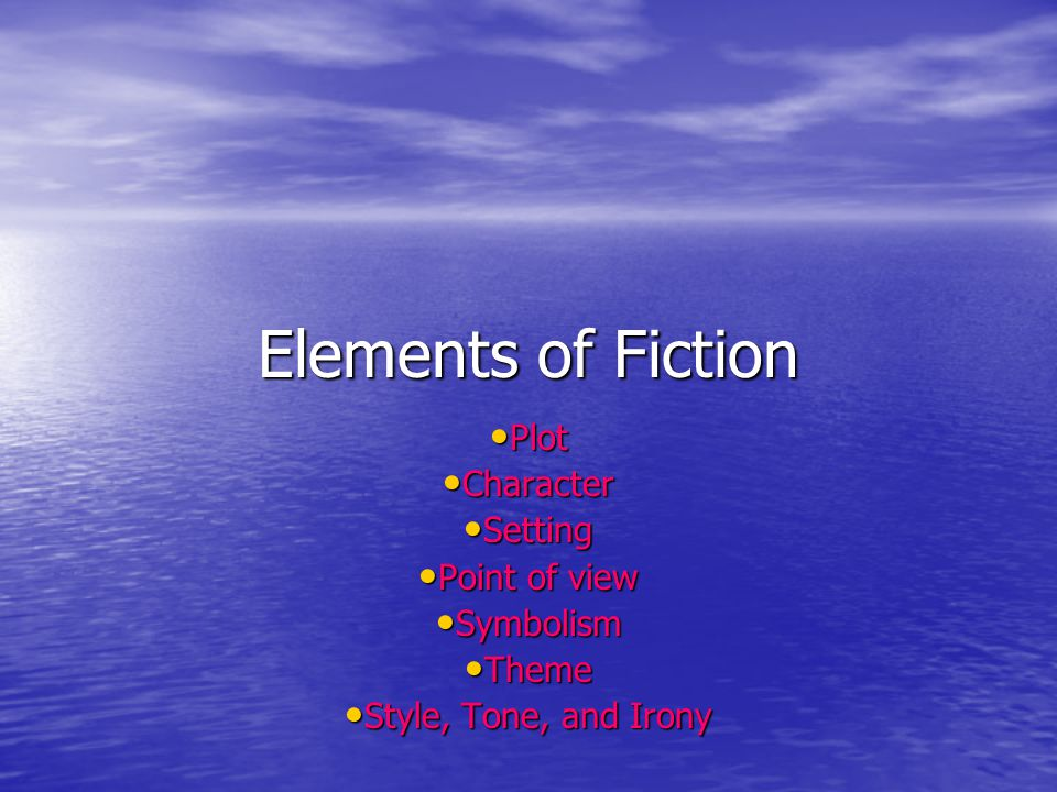 Elements of Fiction Plot Character Setting Point of view Symbolism