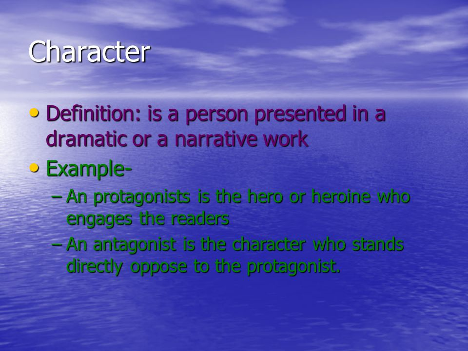 Character Definition: is a person presented in a dramatic or a narrative work. Example-