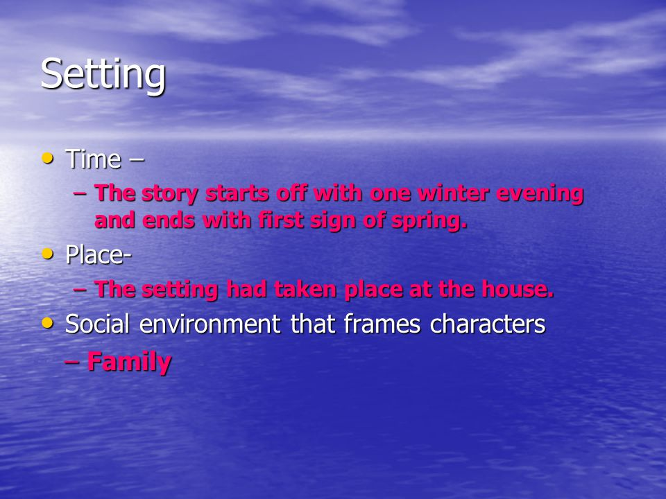 Setting Time – Place- Social environment that frames characters