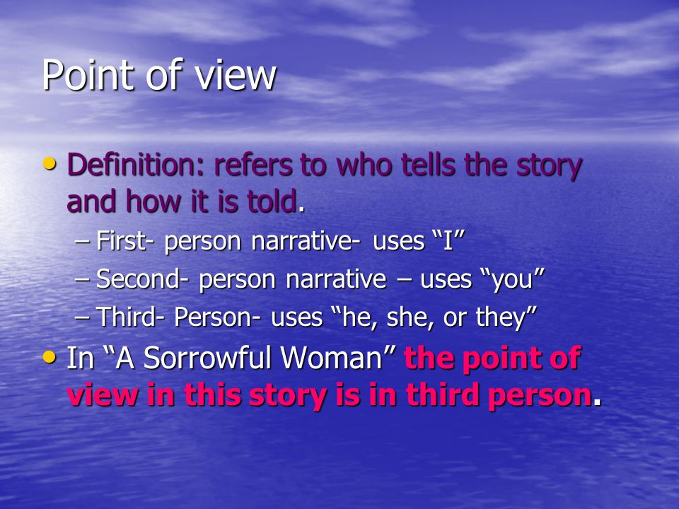 Point of view Definition: refers to who tells the story and how it is told. First- person narrative- uses I