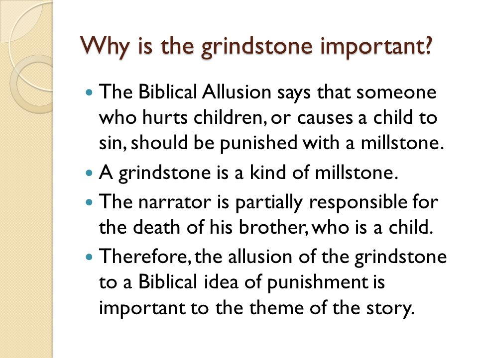 Why is the grindstone important