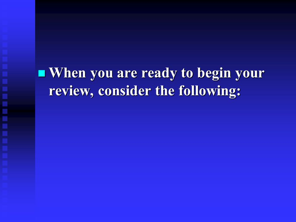When you are ready to begin your review, consider the following: