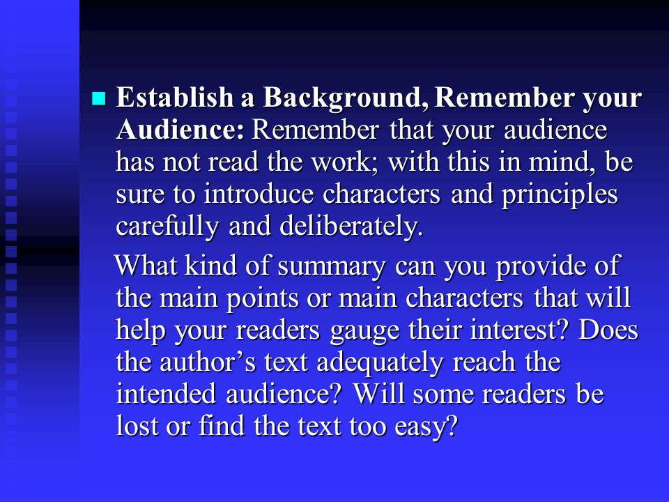 Establish a Background, Remember your Audience: Remember that your audience has not read the work; with this in mind, be sure to introduce characters and principles carefully and deliberately.