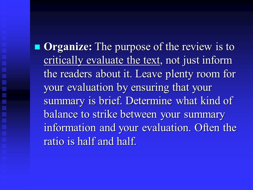 Organize: The purpose of the review is to critically evaluate the text, not just inform the readers about it.