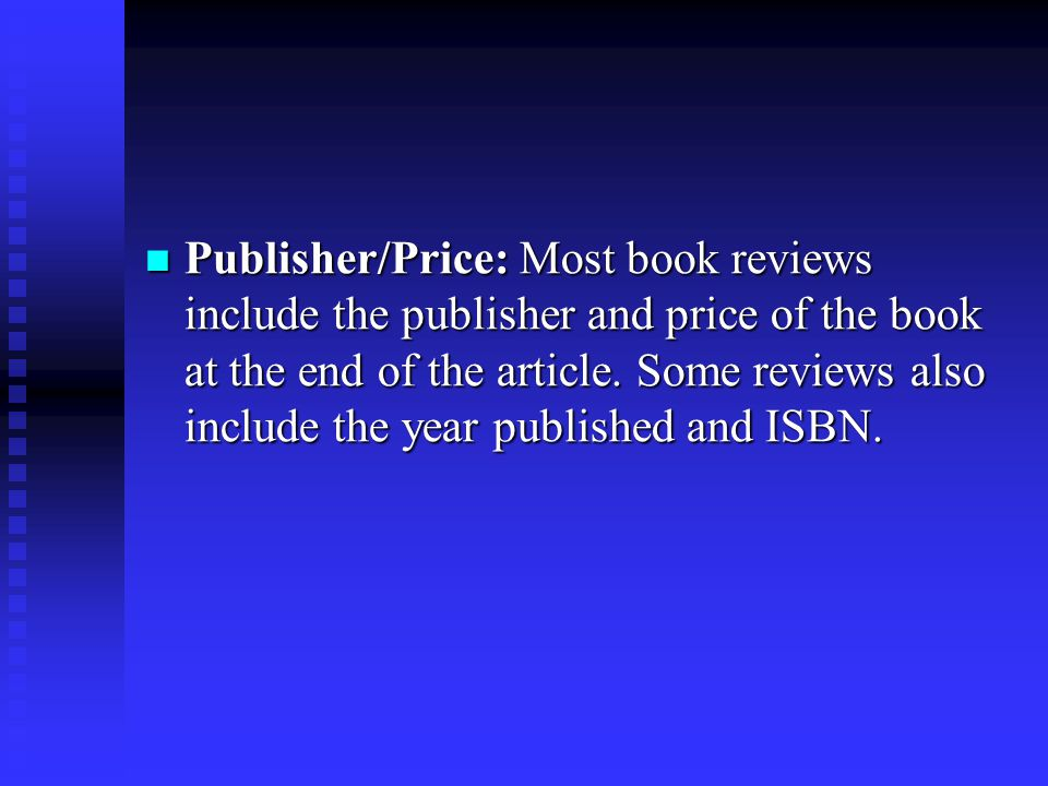 Publisher/Price: Most book reviews include the publisher and price of the book at the end of the article.