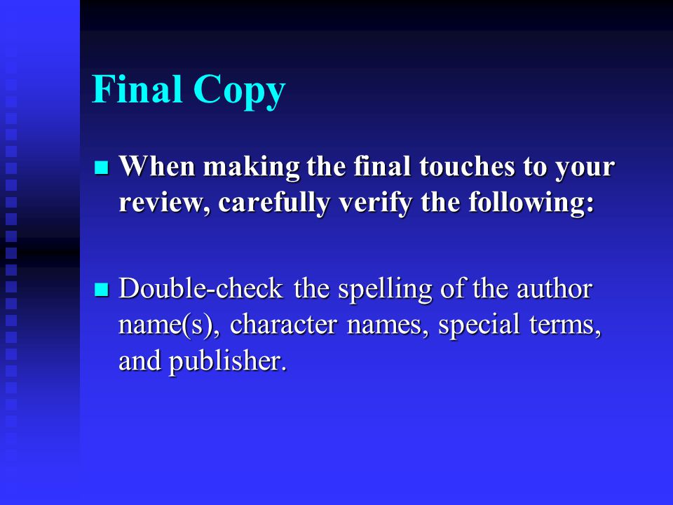 Final Copy When making the final touches to your review, carefully verify the following: