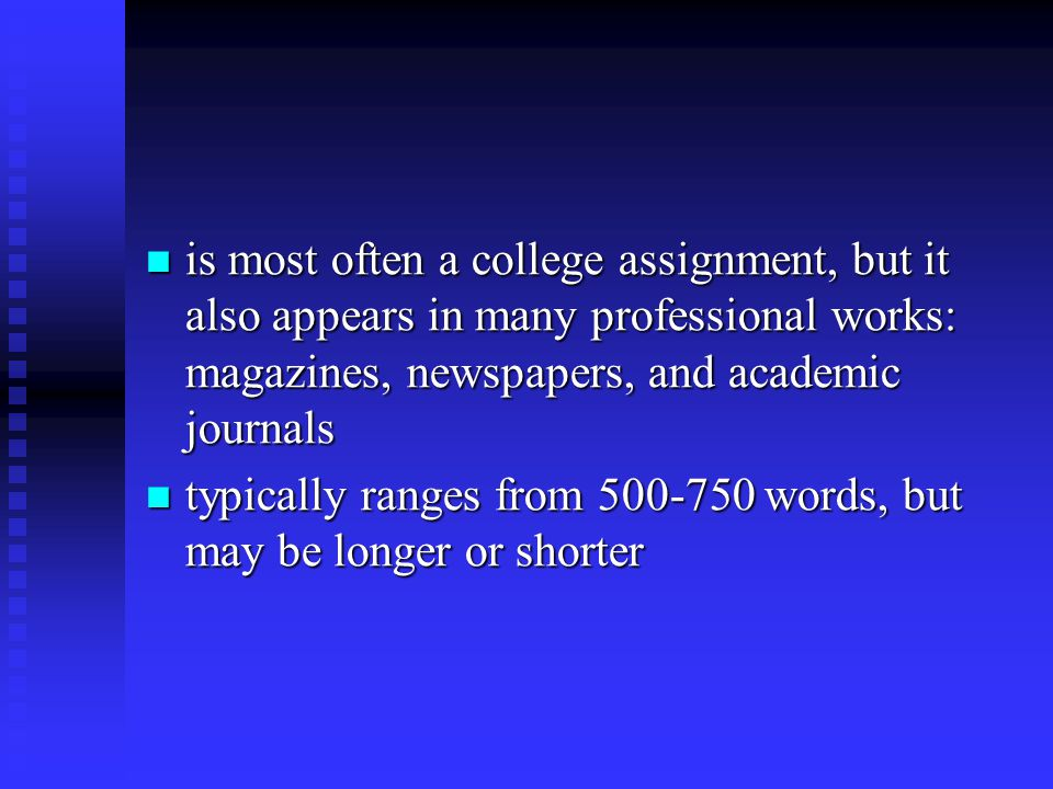 is most often a college assignment, but it also appears in many professional works: magazines, newspapers, and academic journals