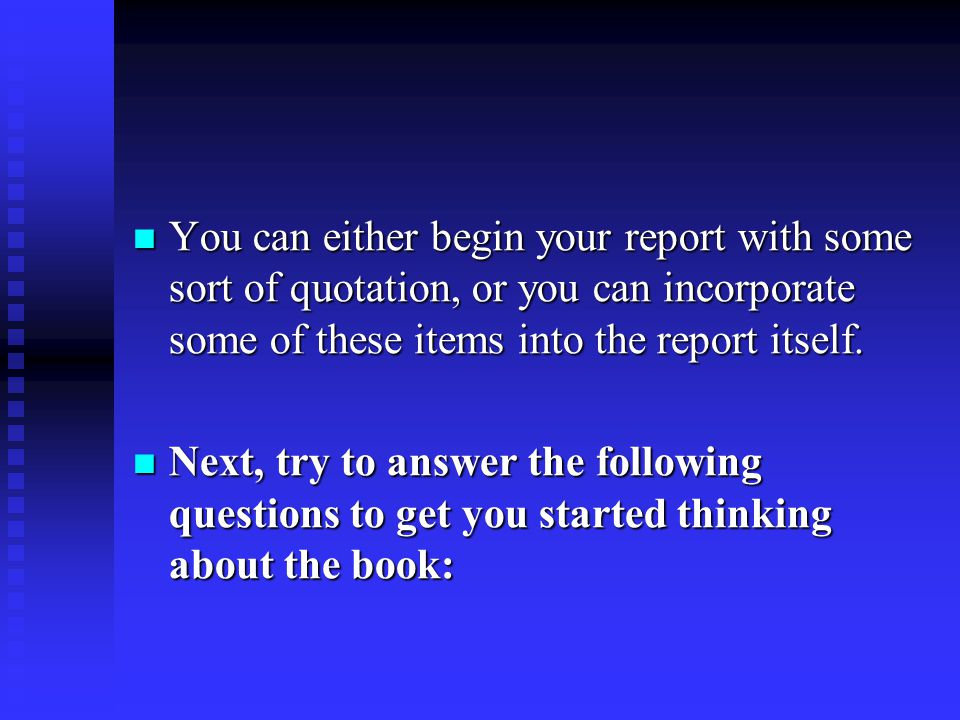 You can either begin your report with some sort of quotation, or you can incorporate some of these items into the report itself.