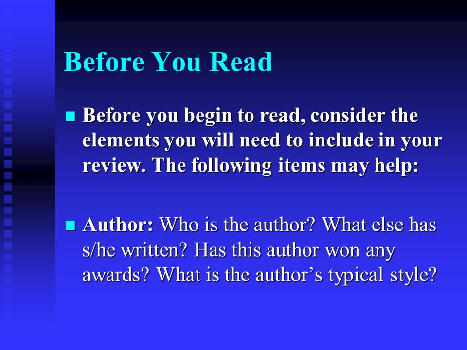 Before You Read Before you begin to read, consider the elements you will need to include in your review. The following items may help:
