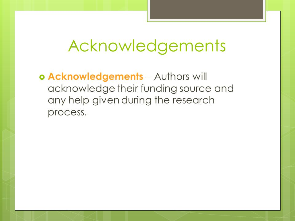 Acknowledgements Acknowledgements – Authors will acknowledge their funding source and any help given during the research process.