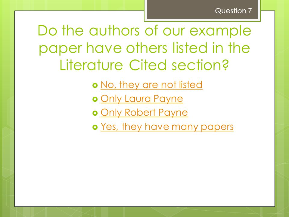 Question 7 Do the authors of our example paper have others listed in the Literature Cited section No, they are not listed.