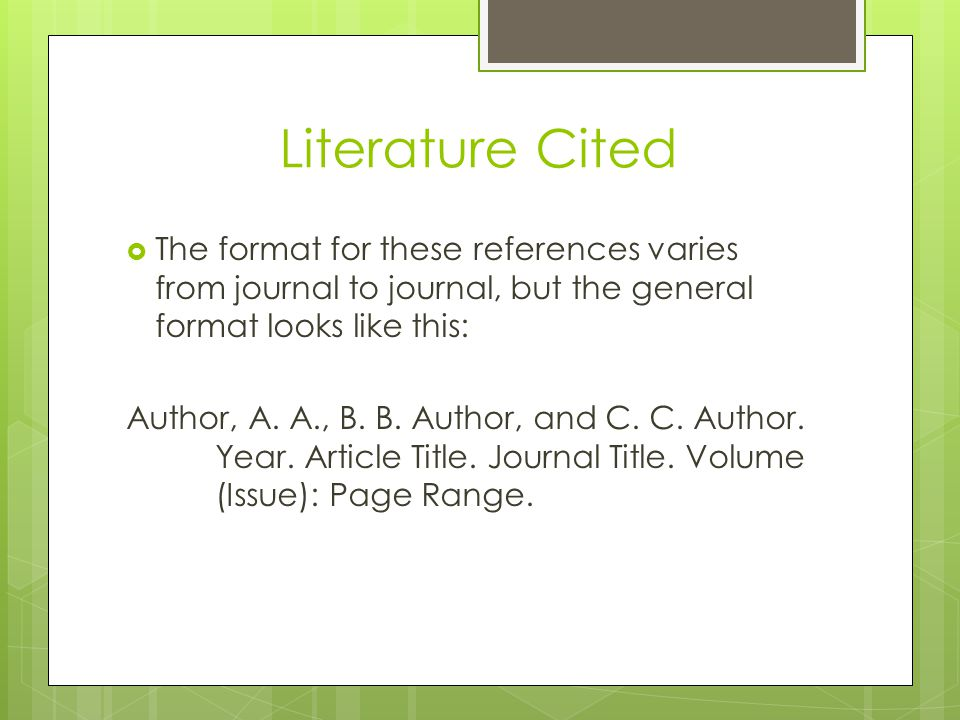 Literature Cited The format for these references varies from journal to journal, but the general format looks like this:
