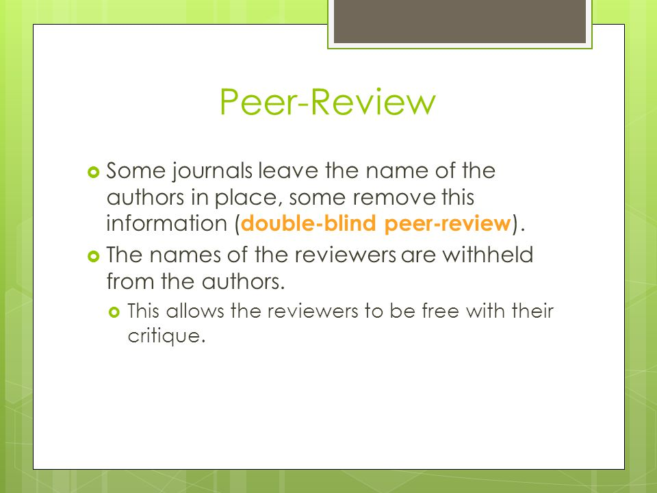 Peer-Review Some journals leave the name of the authors in place, some remove this information (double-blind peer-review).