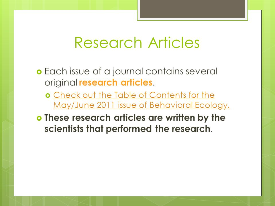 Research Articles Each issue of a journal contains several original research articles.