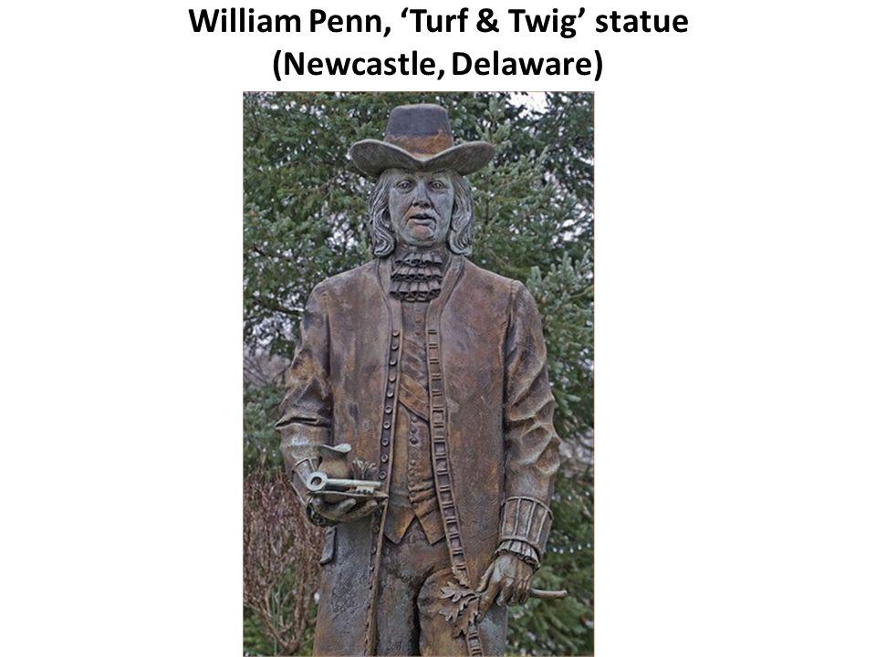 William Penn, 'Turf & Twig' statue (Newcastle, Delaware)