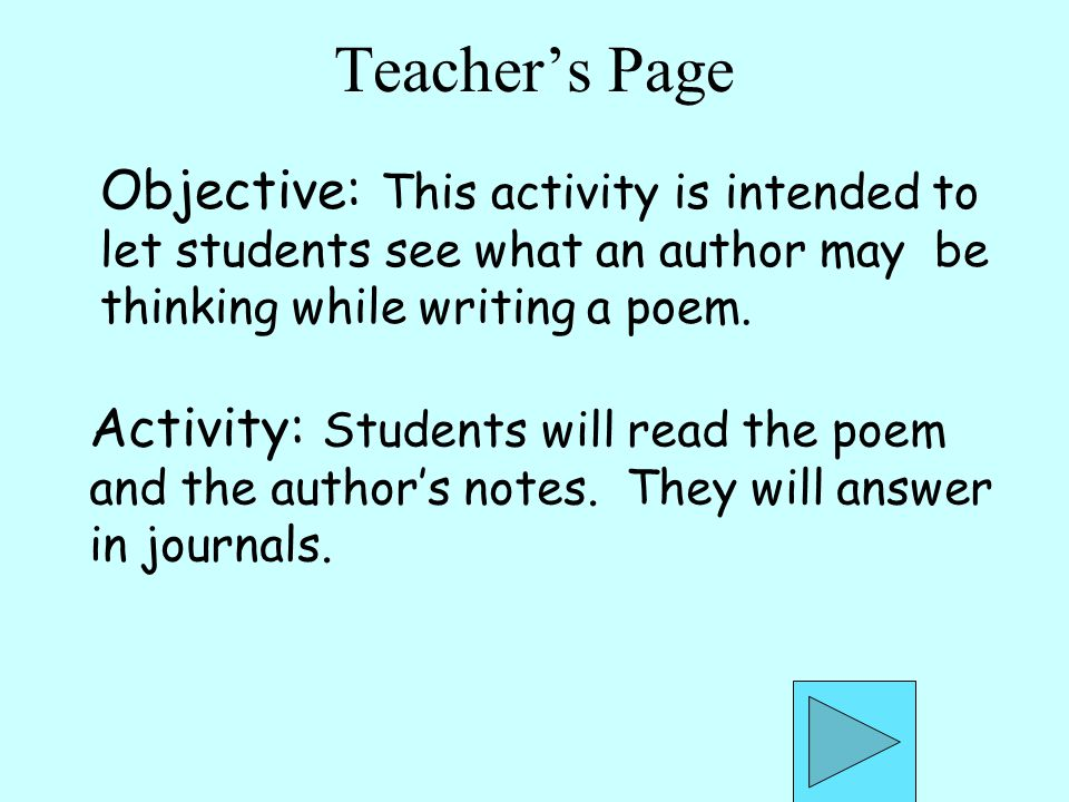 Teacher's Page Objective: This activity is intended to let students see what an author may be thinking while writing a poem.