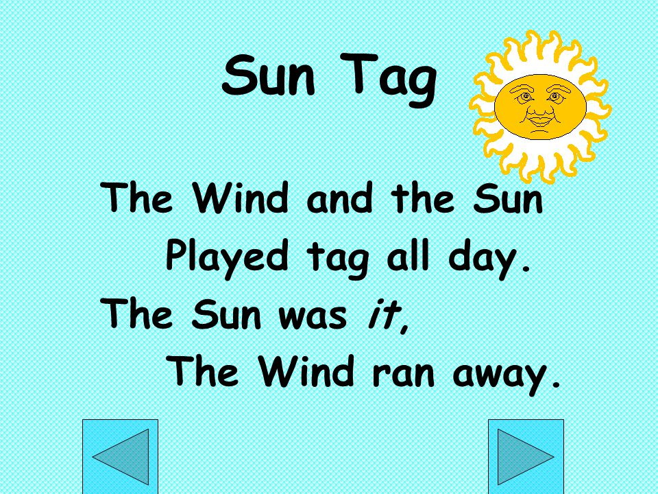 Sun Tag The Wind and the Sun Played tag all day. The Sun was it,