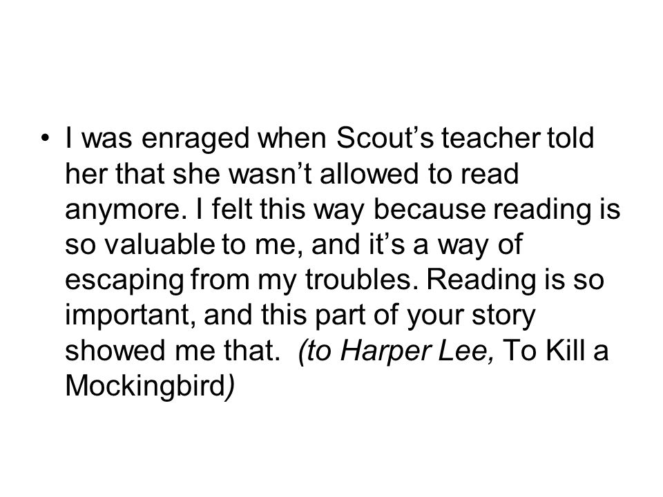 I was enraged when Scout's teacher told her that she wasn't allowed to read anymore.