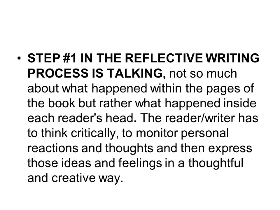 STEP #1 IN THE REFLECTIVE WRITING PROCESS IS TALKING, not so much about what happened within the pages of the book but rather what happened inside each reader s head.