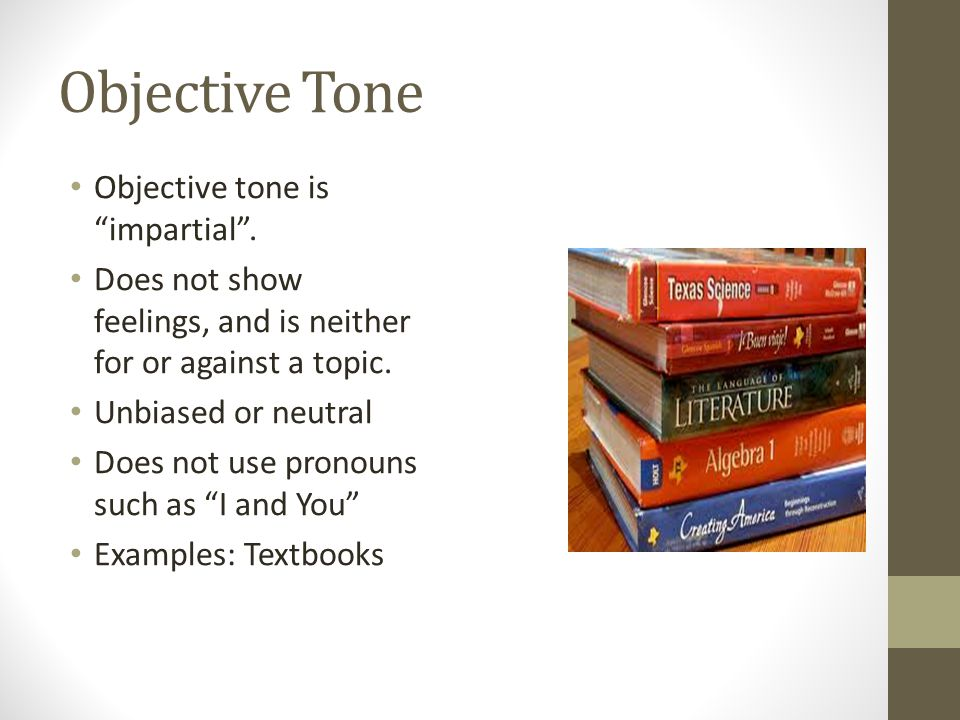 Objective Tone Objective tone is impartial .