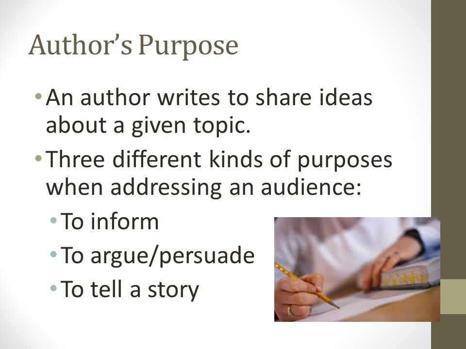 Author's Purpose An author writes to share ideas about a given topic.