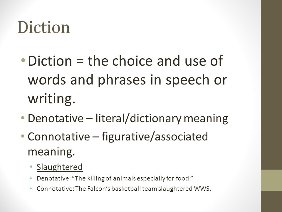 Diction Diction = the choice and use of words and phrases in speech or writing. Denotative – literal/dictionary meaning.