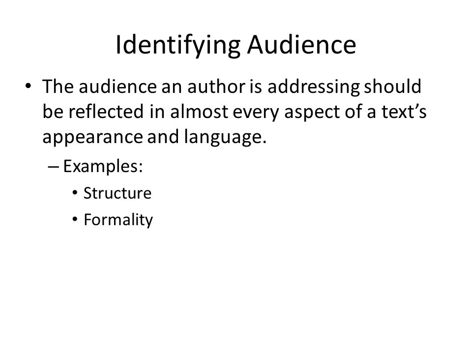 Identifying Audience The audience an author is addressing should be reflected in almost every aspect of a text's appearance and language.
