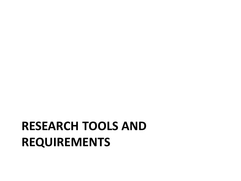 Research Tools and Requirements