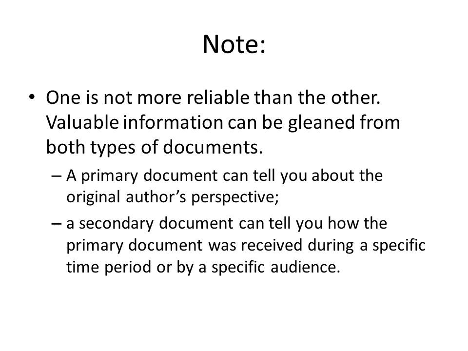 Note: One is not more reliable than the other. Valuable information can be gleaned from both types of documents.