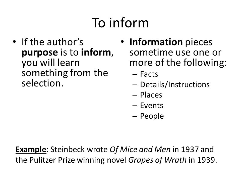 To inform If the author's purpose is to inform, you will learn something from the selection.