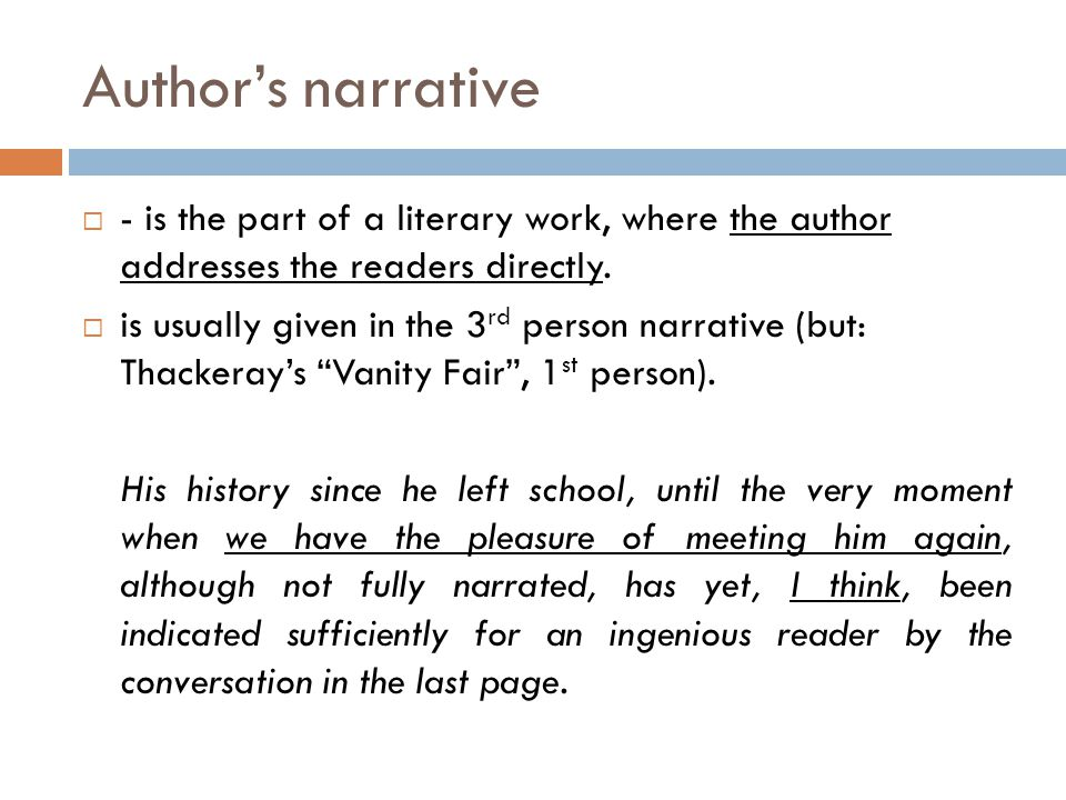Author's narrative - is the part of a literary work, where the author addresses the readers directly.