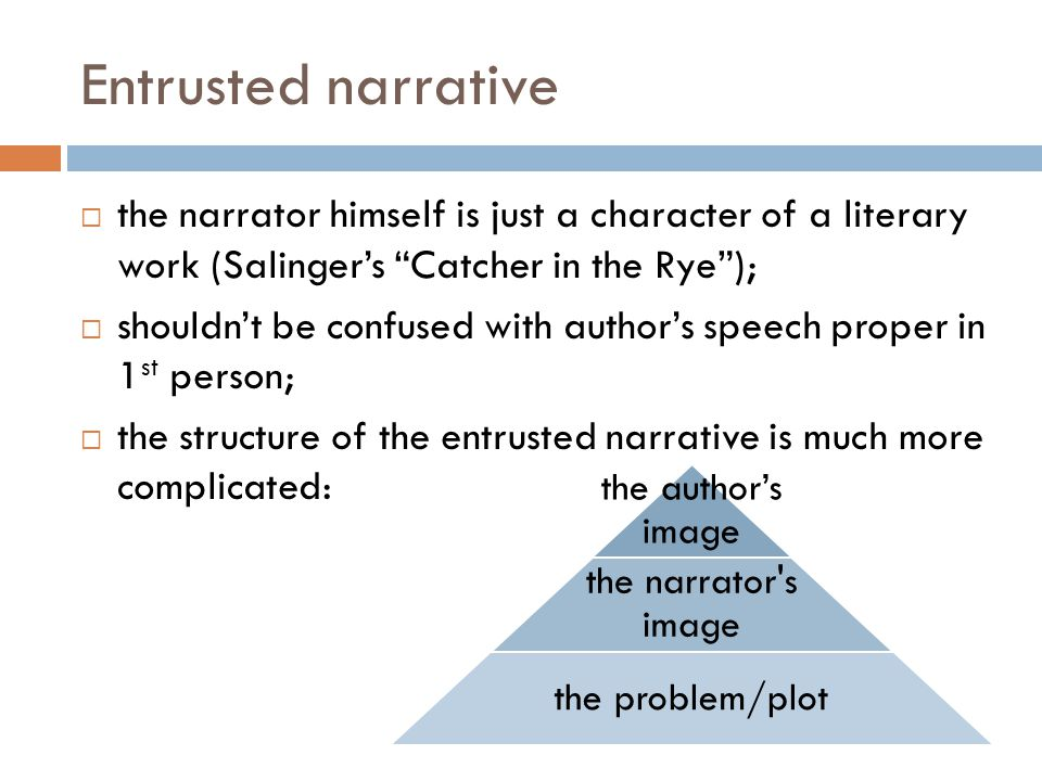 Entrusted narrative the narrator himself is just a character of a literary work (Salinger's Catcher in the Rye );