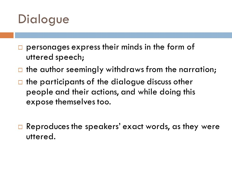 Dialogue personages express their minds in the form of uttered speech;