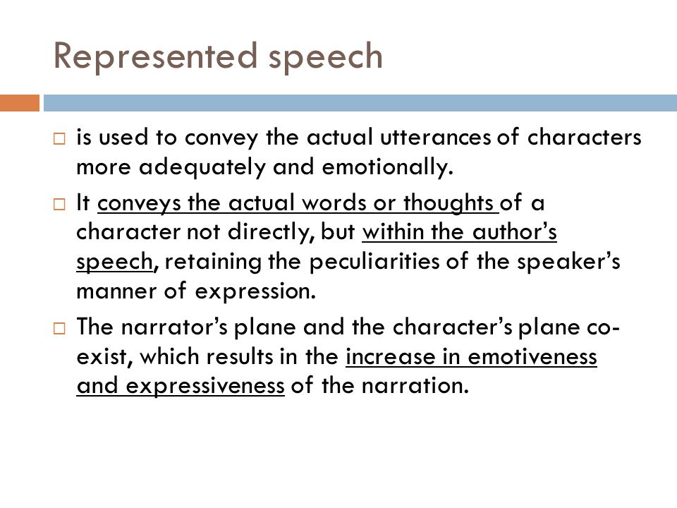 Represented speech is used to convey the actual utterances of characters more adequately and emotionally.