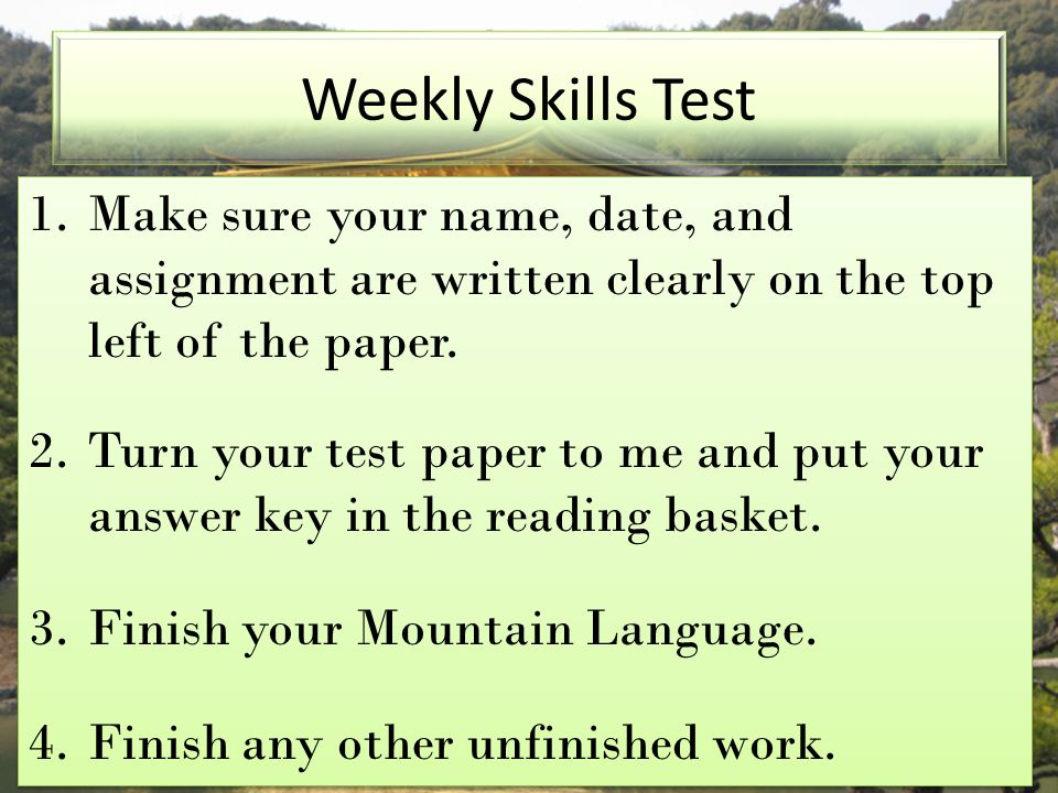 Weekly Skills Test Make sure your name, date, and assignment are written clearly on the top left of the paper.