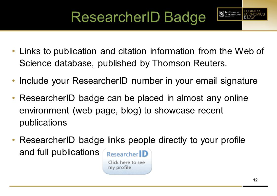 ResearcherID Badge Links to publication and citation information from the Web of Science database, published by Thomson Reuters.