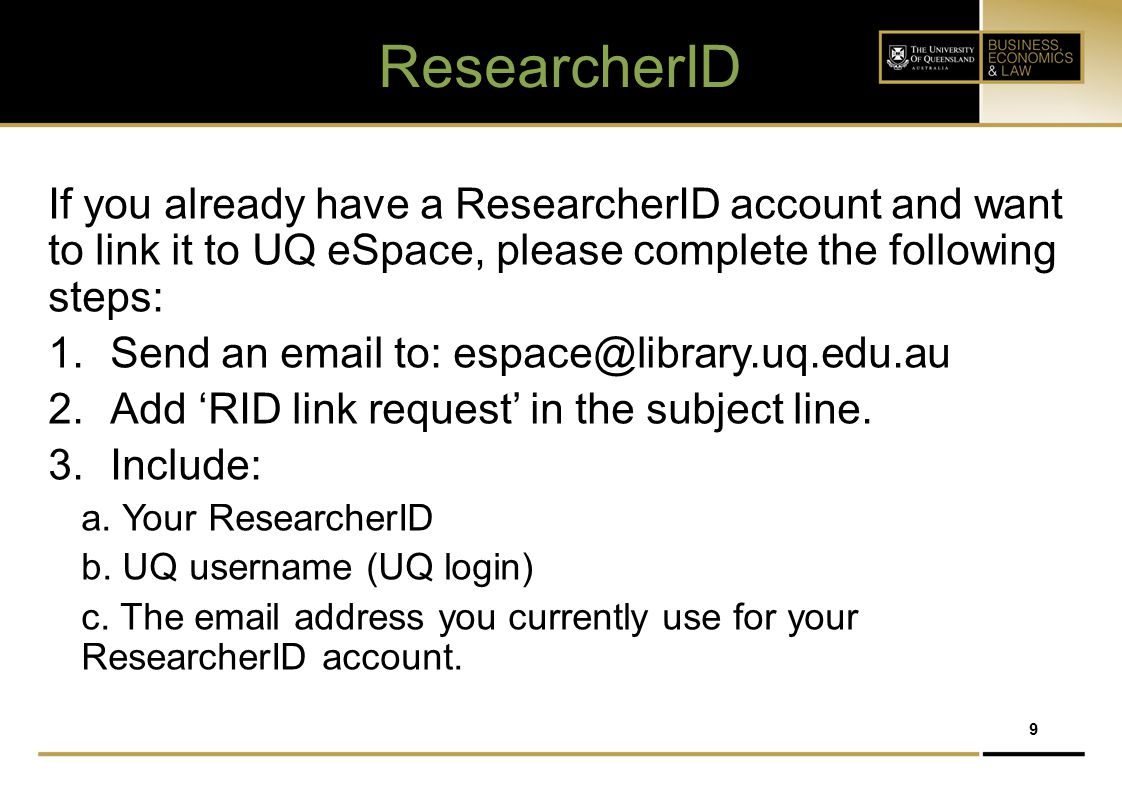 ResearcherID If you already have a ResearcherID account and want to link it to UQ eSpace, please complete the following steps: