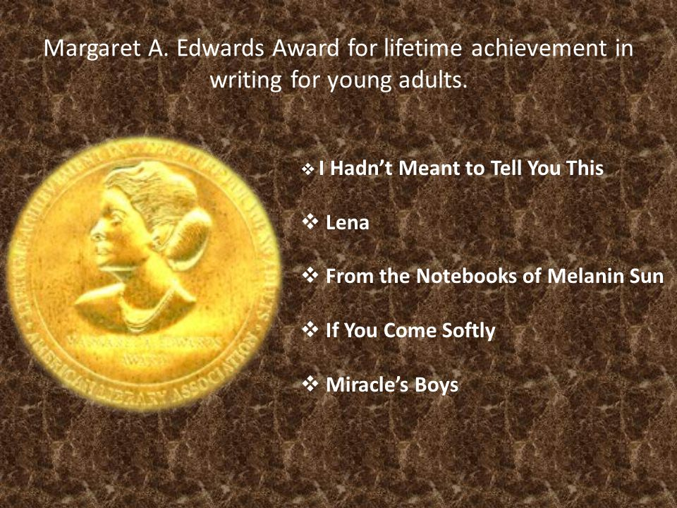 Margaret A. Edwards Award for lifetime achievement in writing for young adults.