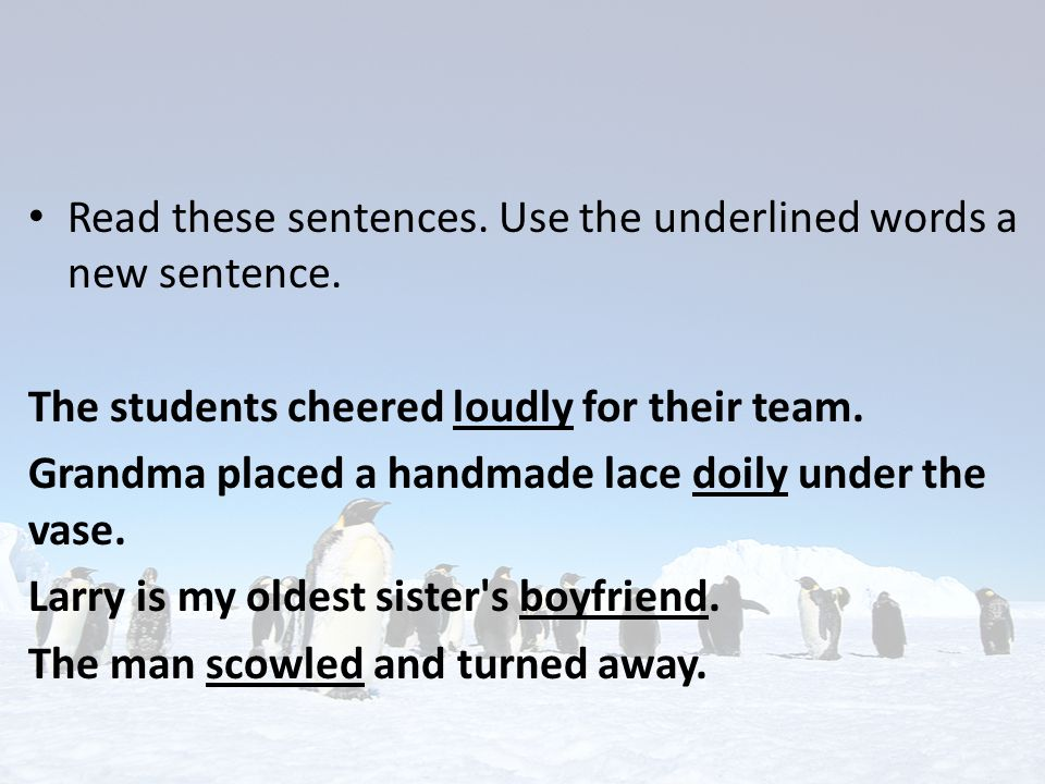 Read these sentences. Use the underlined words a new sentence.