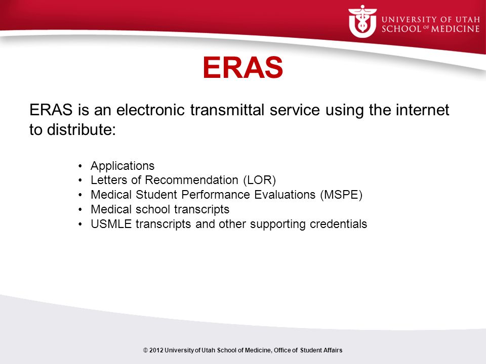 ERAS ERAS is an electronic transmittal service using the internet to distribute: Applications. Letters of Recommendation (LOR)