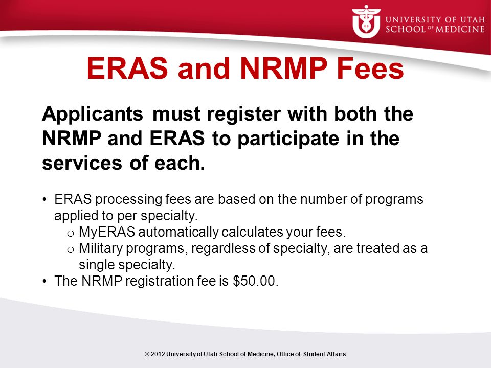 ERAS and NRMP Fees Applicants must register with both the NRMP and ERAS to participate in the services of each.