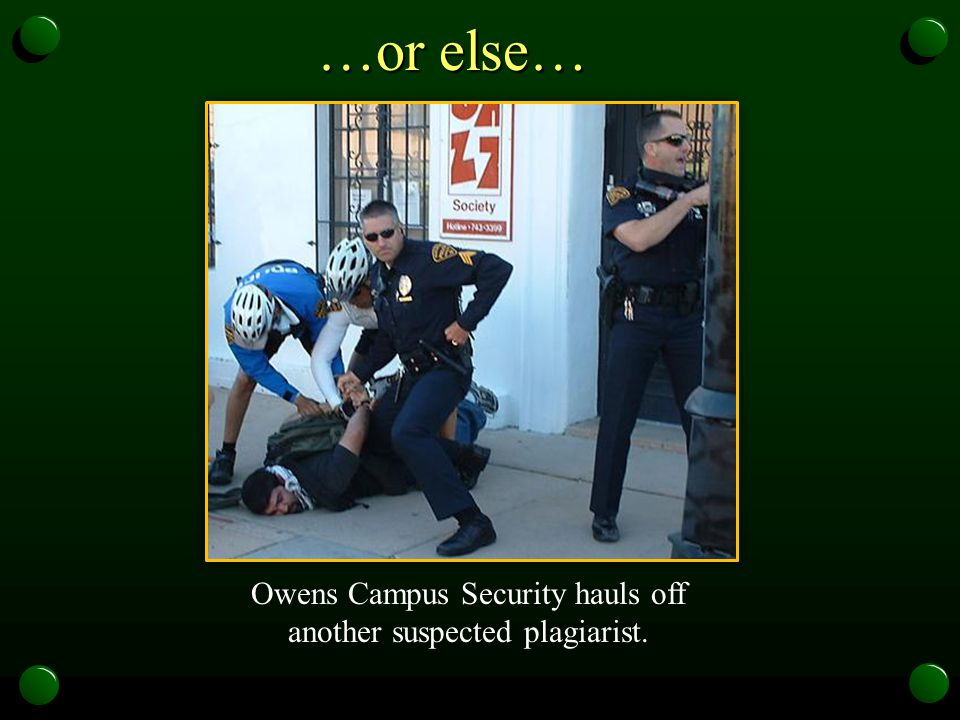 Owens Campus Security hauls off another suspected plagiarist.