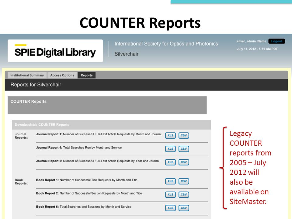 COUNTER Reports Legacy COUNTER reports from 2005 – July 2012 will also be available on SiteMaster.