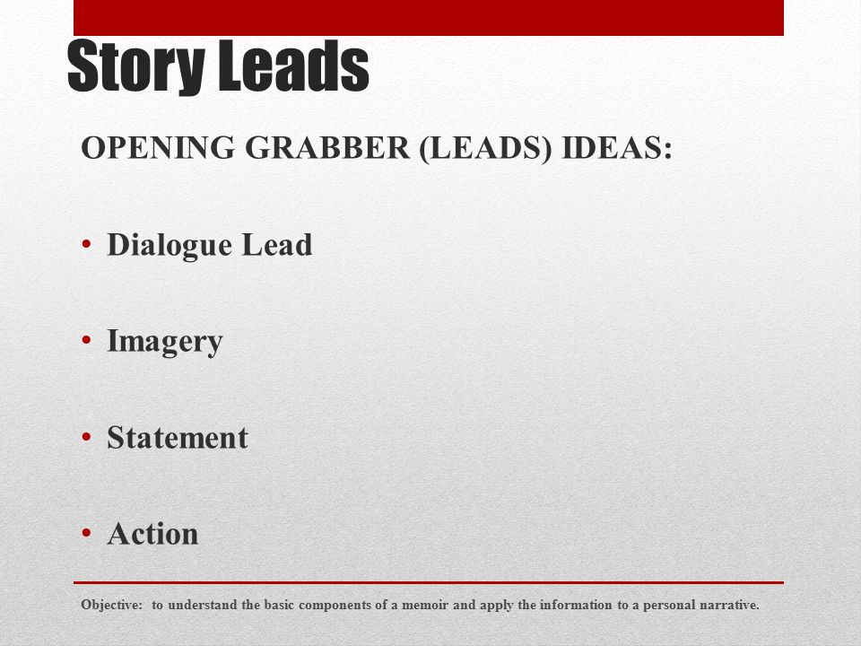 Story Leads OPENING GRABBER (LEADS) IDEAS: Dialogue Lead Imagery