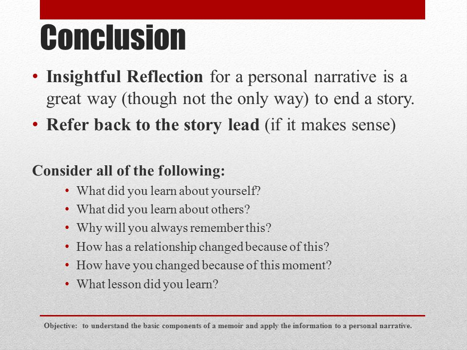 Conclusion Insightful Reflection for a personal narrative is a great way (though not the only way) to end a story.