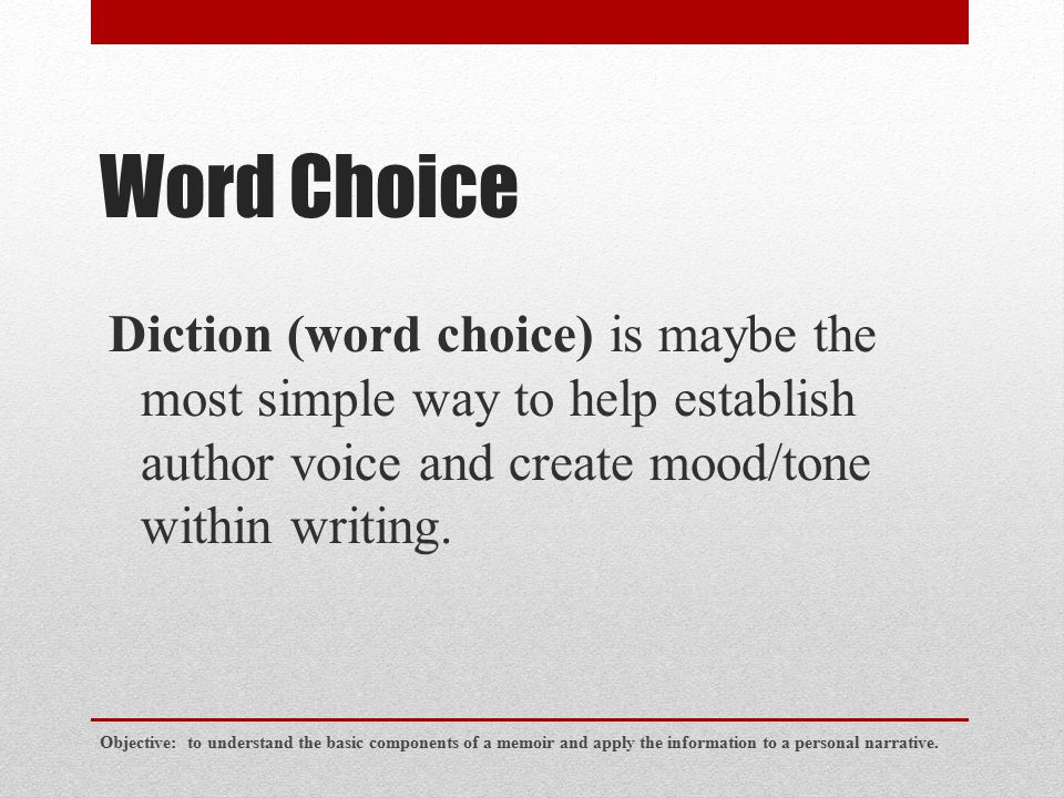 Word Choice Diction (word choice) is maybe the most simple way to help establish author voice and create mood/tone within writing.