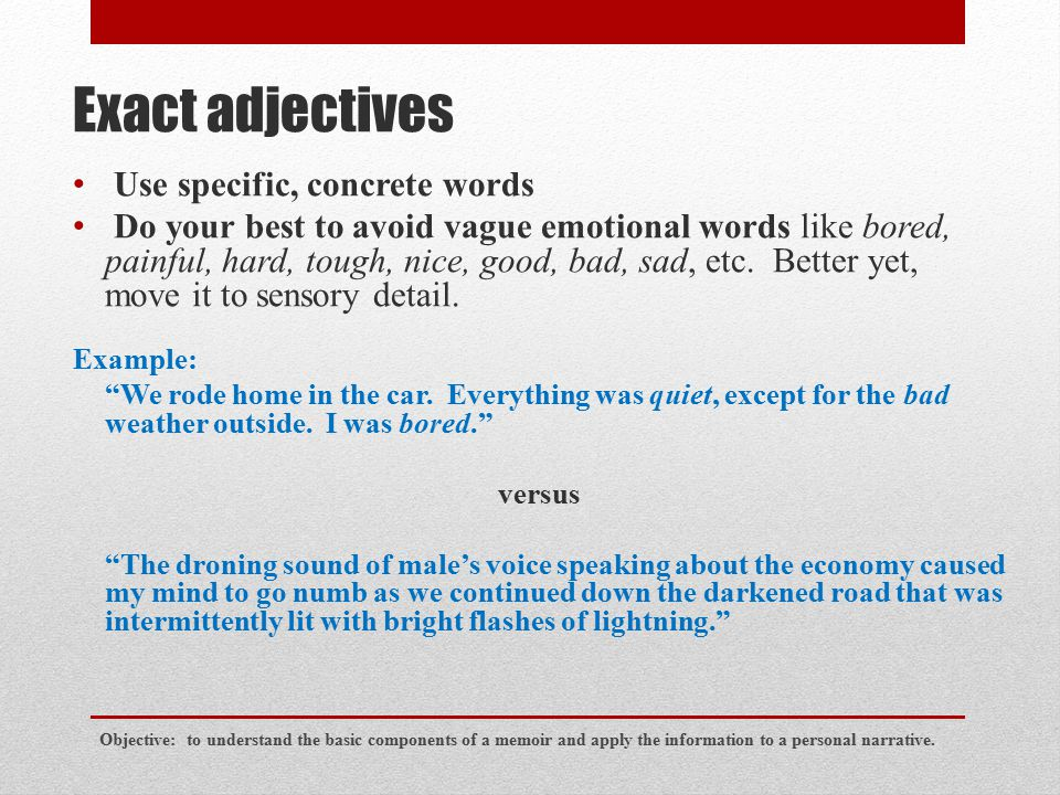 Exact adjectives Use specific, concrete words