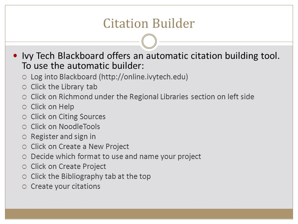 Citation Builder Ivy Tech Blackboard offers an automatic citation building tool. To use the automatic builder: