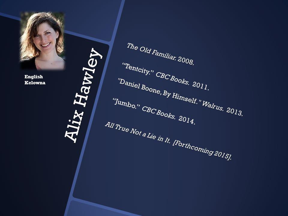 The Old Familiar. 2008. Tentcity. CBC Books. 2011