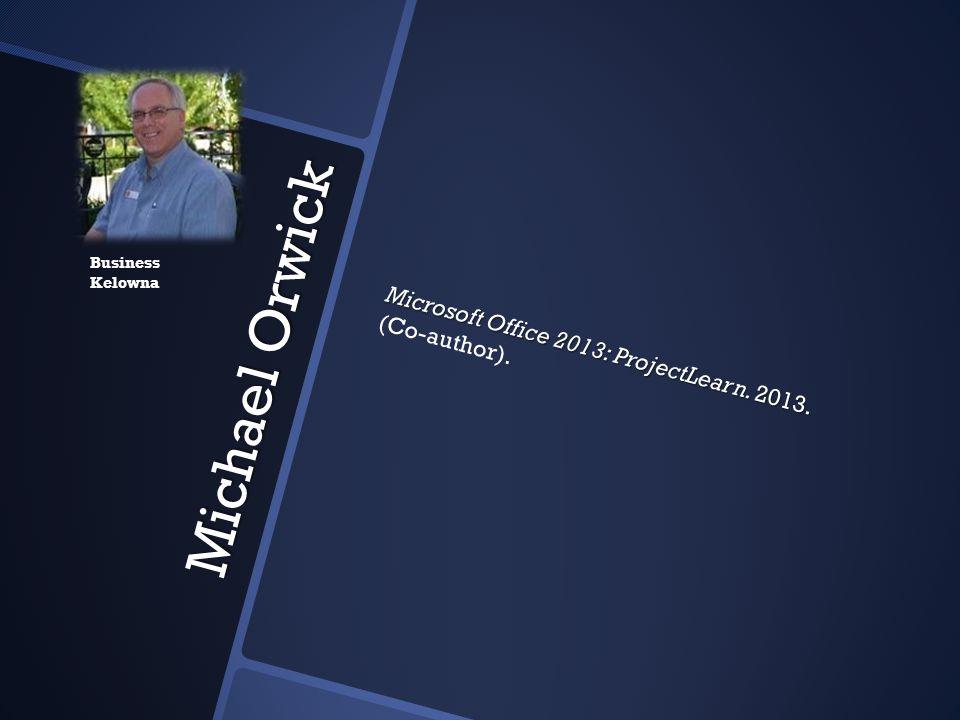 Michael Orwick Microsoft Office 2013: ProjectLearn. 2013. (Co-author).